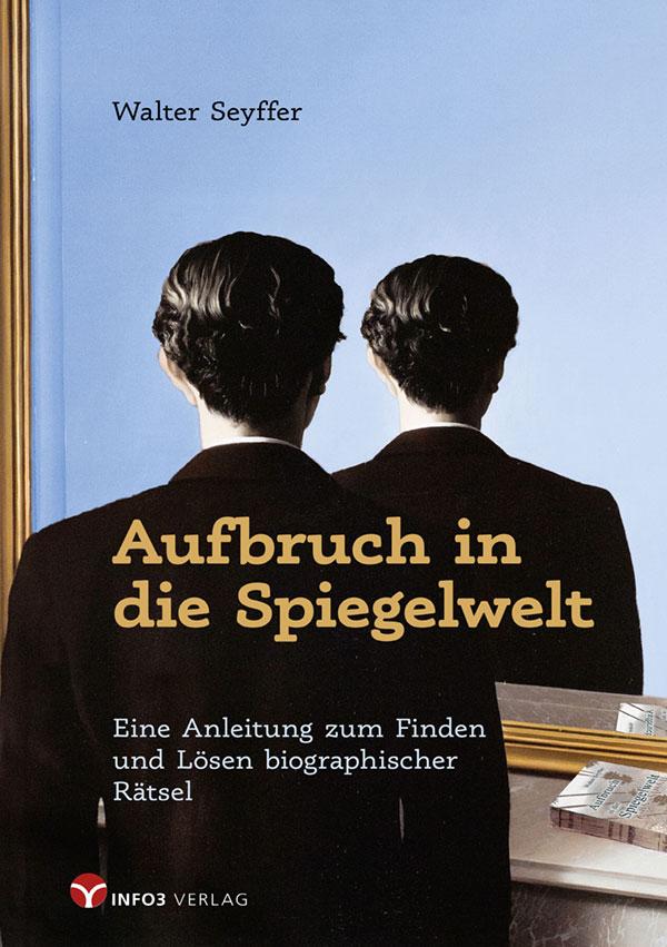 Biographiearbeit - Walter Seyffer: Aufbruch in die Spiegelwelt. © Info3 Verlag