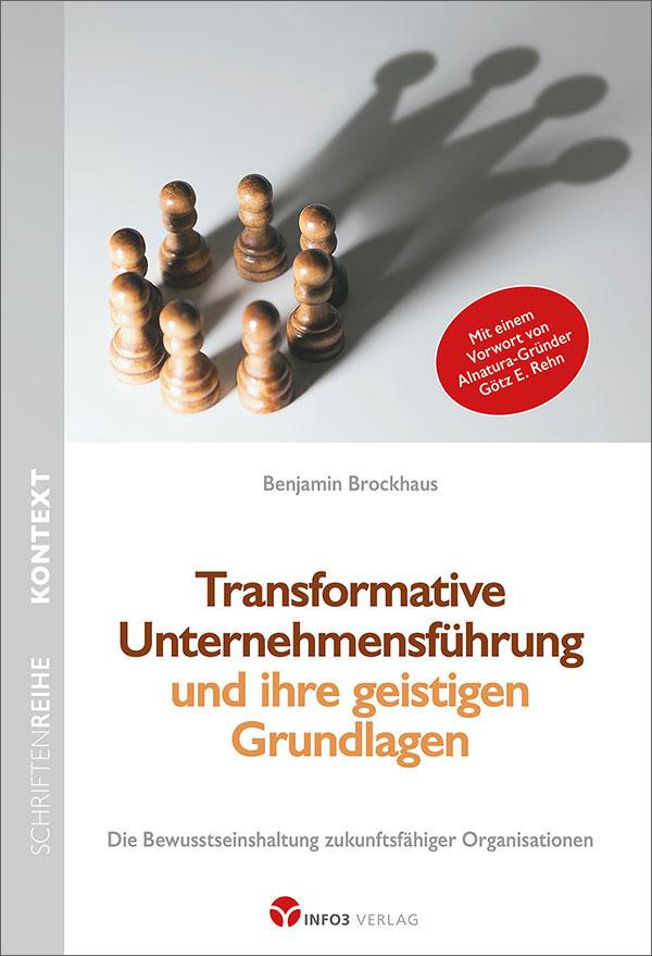 Benjamin Brockhaus: Transformative Unternehmensführung und ihre geistigen Grundlagen. © Info3 Verlag