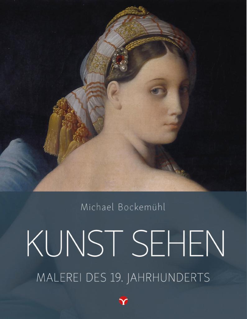 Die Malerei des 19. Jahrhunderts. Edition Kunst sehen, Band 1. © Info3 Verlag 2018