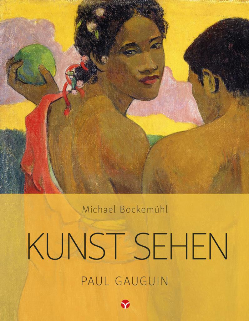 Paul Gauguin. Edition Kunst sehen, Band 3. © Info3 Verlag 2018