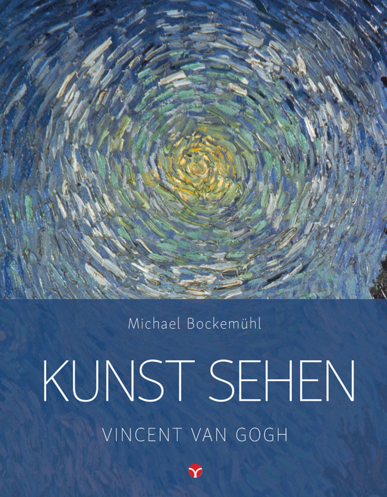 Vincent van Gogh, - Michael Bockemühl: Reihe Kunst sehen, Band 4. Info3 Verlag 2018