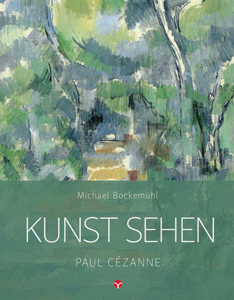Paul Cézanne - Michael Bockemühl: Reihe Kunst sehen, Band 5, Info3 Verlag 2018